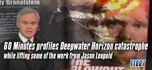 60 Minutes profiles Deepwater Horizon catastrophe-while lifting some of the work from Jason Leopold