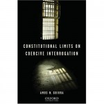Amos Guiora - Constitutional Limits of Coercive Interrogation