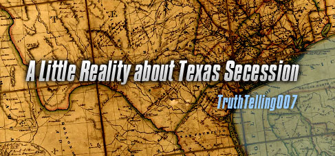 A little bit of reality about Texas secession