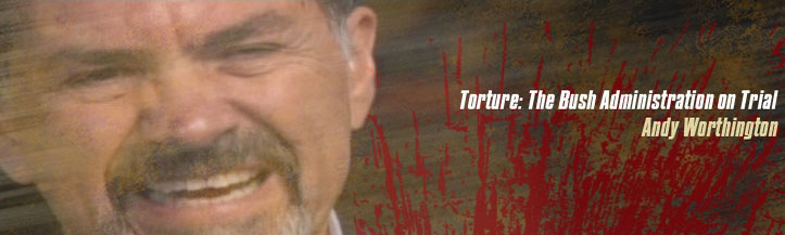 Torture: The Bush Administration on Trial
